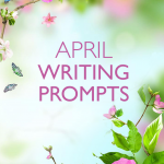 30 Days of April Writing Prompts