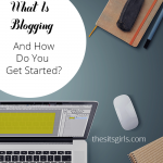 What Is Blogging And How Do You Get Started