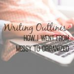 Writing Outlines: How I Went From Messy to Organized