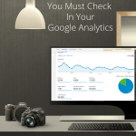 7 Must-Check Stats In Your Google Analytics