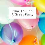 Easy party ideas to help you plan a great party for any occasion!
