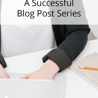Planning A Successful Post Series On Your Blog