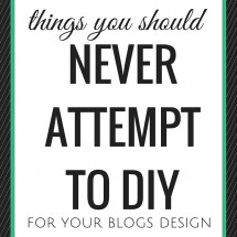 Things You Should Never Attempt to DIY for Your Blog Design