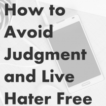 How to Avoid Judgment and Live Hater-Free