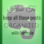 How To Keep All Those Posts Organized with Evernote