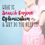 What is Search Engine Optimization and Why You Need It