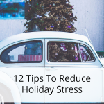 12 Tips To Reduce Holiday Stress