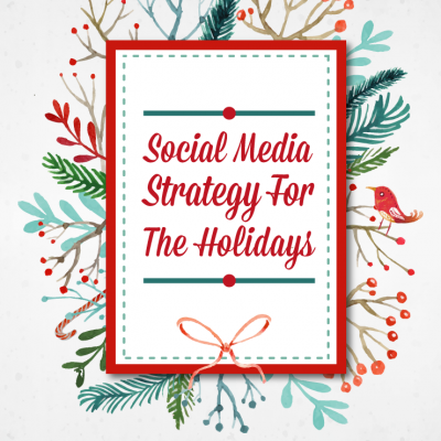 Social Media Strategy For The Holidays