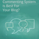 What Commenting System Is Best For Your Blog?