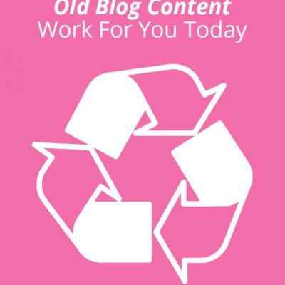 Make Your Old Blog Content Work For You Today