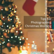 7 Tips To Photograph Christmas Morning