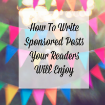 How To Write Sponsored Posts Your Readers Will Enjoy