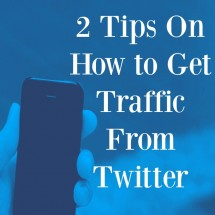 2 Tips On How to Get Traffic From Twitter