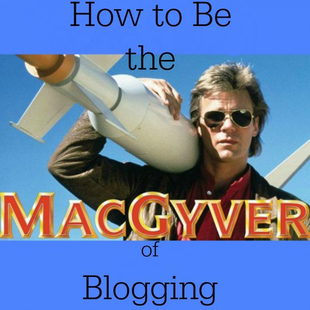 MACGYVER of blogging