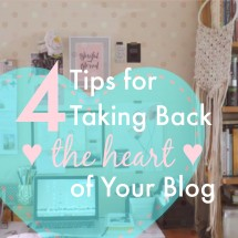 4 Tips to Taking Back the Heart and Happy Habit of Blogging