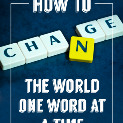 Changing the World, One Word at a Time