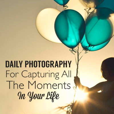 Daily Photography Tips For Capturing All The Moments In Your Life