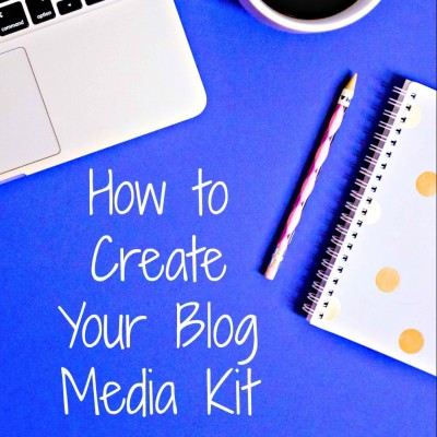 How to Create Your Blog Media Kit