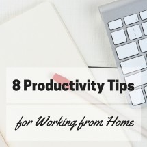 8 Productivity Tips for Working from Home Effectively