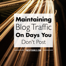 Blog Tips | Don't lose your momentum. Use these tips for maintaining blog traffic even on the days you don't post.