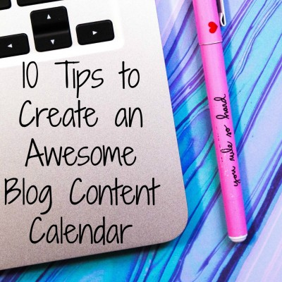 10 Tips to Create an Awesome Blog Content Calendar