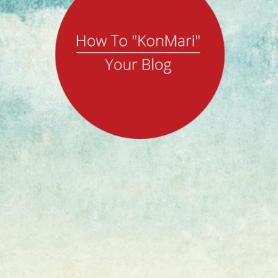 How to KonMari Your Blog