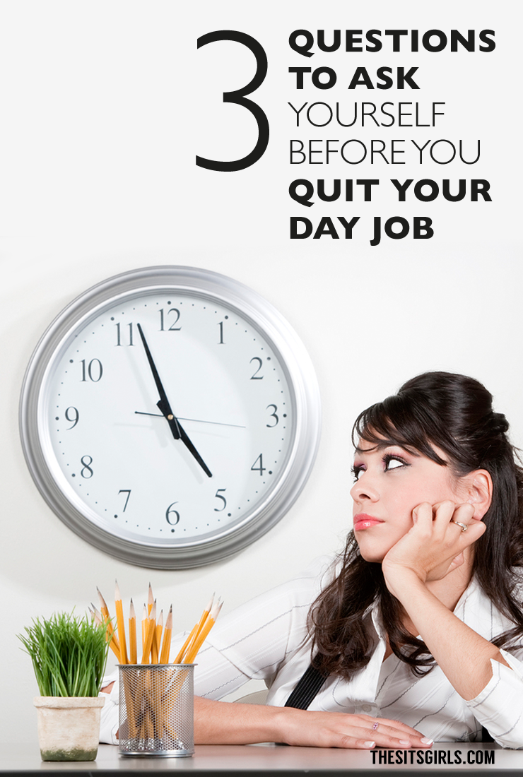 questions to ask yourself before you quit your day job