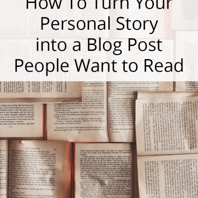 How to Turn Your Personal Story into a Blog Post People Want to Read