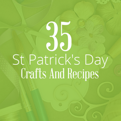 35 St Patrick's Day Crafts & Recipes