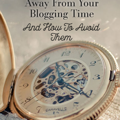 Time Wasters That Take Away From Your Blogging Time (And How To Avoid Them)