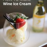 White Wine Ice Cream | This is a delicious ice cream recipe you can easily make at home without an ice cream machine.