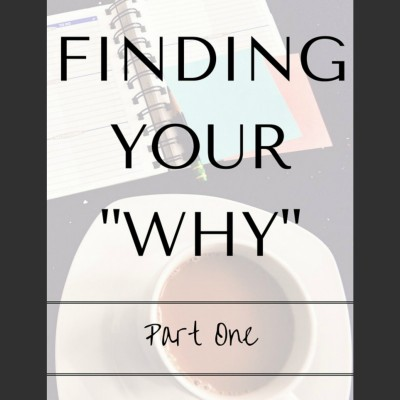 "Finding Your ""Why"": Part One"