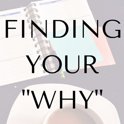 """Finding Your """"Why"""": Part 3"""