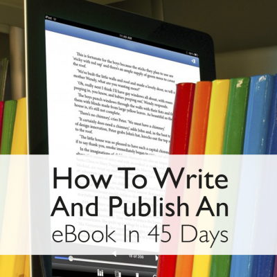 How I Wrote And Published An eBook In 45 Days