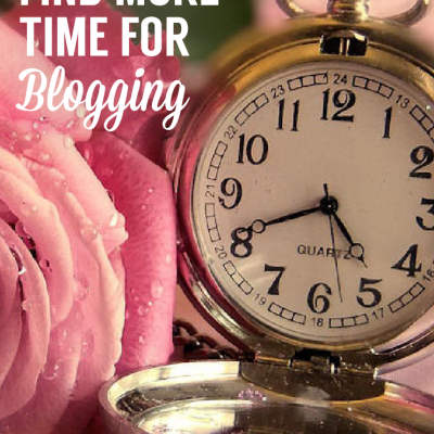 10 Ways To Find More Time To Blog