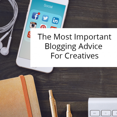 The Most Important Blogging Advice For Creatives