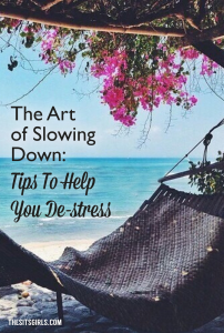 Have you embraced the art of slowing down? It is important to take time for yourself so you don't get overwhelmed with an unending to-do list. Tips to help you de-stress.