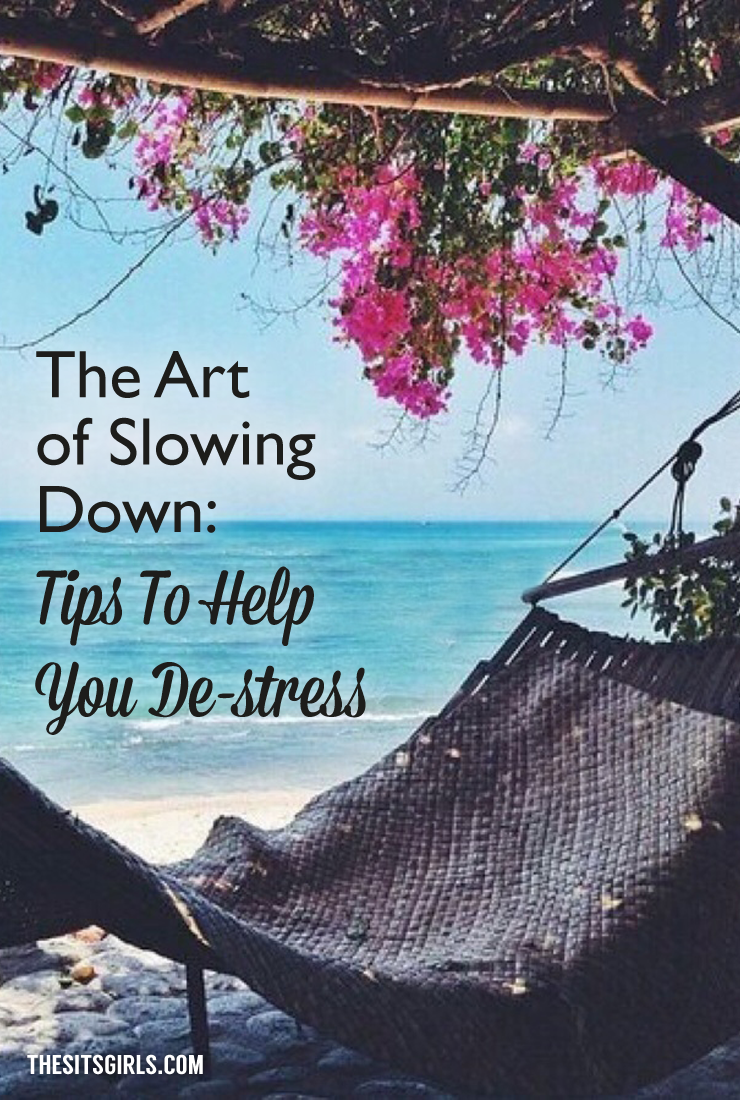 The Art of Slowing Down: Tips To Help You De-stress