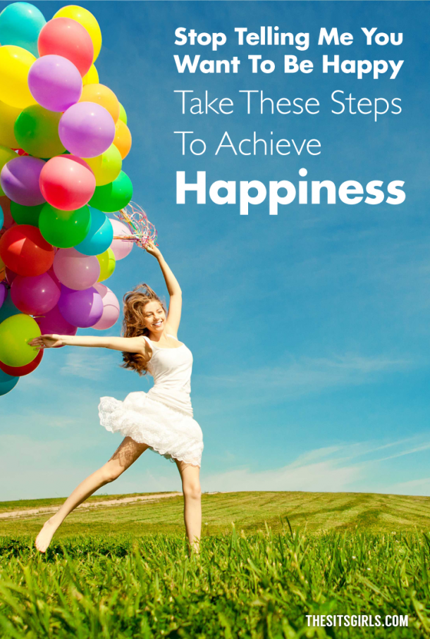 Happiness isn't something that just happens to you. You have to choose it, and you have to cultivate it. Take these steps to achieve happiness every day.