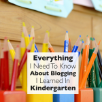 Everything I Need To Know About Blogging I Learned In Kindergarten