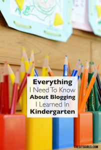 You remember those rules you learned in kindergarten? They all apply to blogging! Everything you need to know about blogging is in those rules. Go back to the basics with these blog tips.