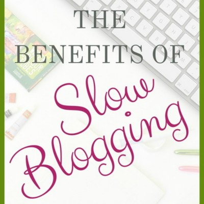 The Benefits Of Slow Blogging