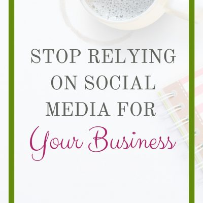 Stop Relying On Social Media For Your Business