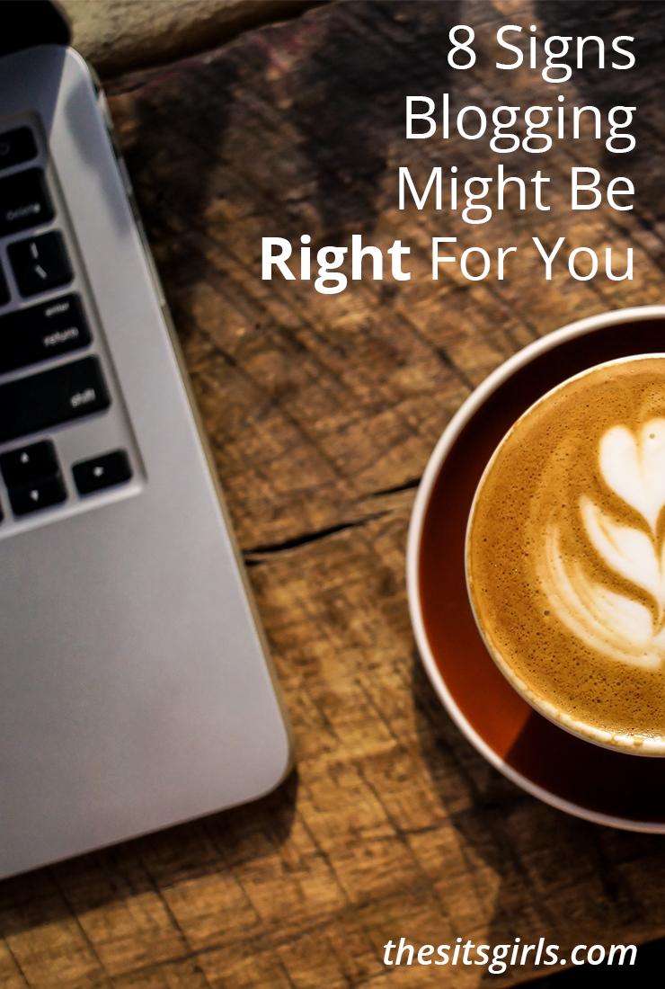 Have you thought about starting a blog, but aren't sure if it will be a good fit for worth the time and investment? Here are 8 signs that blogging might be a good fit.
