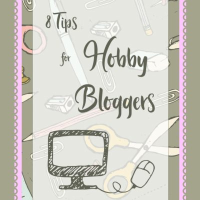 8 Tips for Hobby Bloggers