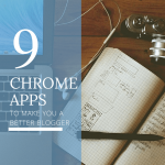 9 Chrome Apps That Will Make You a Better Blogger