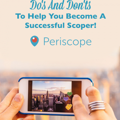 Periscope Pro Tips: Do's And Don'ts To Help You Become A Successful Scoper!