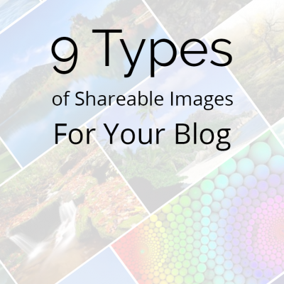9 Types Of Shareable Images For Your Blog