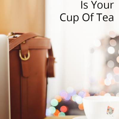 10 Reasons Blogging Is Your Cup Of Tea