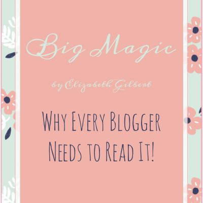 Big Magic – Why Every Blogger Should Read It
